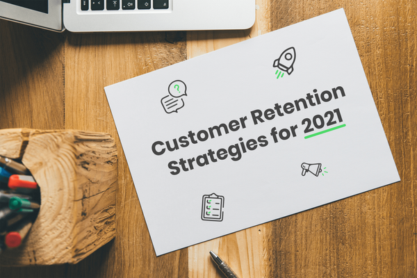 Customer Retention Strategies for 2021